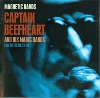 Captain Beefheart - Magnetic Hands - Captain Beefheart And His Magic Bands - Live In The UK 72-80