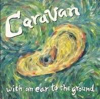 Caravan - With An Ear To The Ground