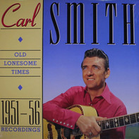 Carl Smith - Old Lonesome Times 1951-56 Recordings