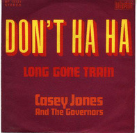 Casey Jones & The Governors - Don't Ha Ha / Long Gone Train