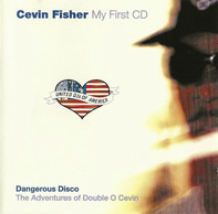 Cevin Fisher - United DJs Of America Presents My First CD - Dangerous Disco: The Adventures Of Double O Cevin