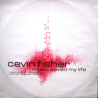 Cevin Fisher - Music Saved My Life