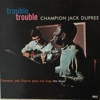 Champion Jack Dupree - Trouble Trouble