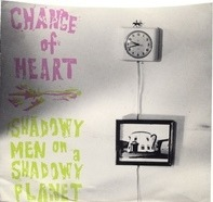 Change Of Heart / Shadowy Men On A Shadowy Planet - Tired Of Waking Up Tired