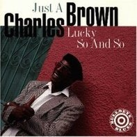 Charles Brown - Just a Lucky So and So