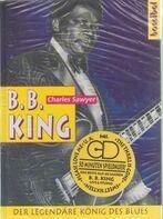 Charles Sawyer - B. B. King. Der legendäre König des Blues