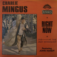 Charles Mingus, John Handy - Right Now: Live at the Jazz Workshop