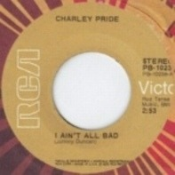 Charley Pride - I Ain't All Bad / The Hard Times Will Be The Best Times