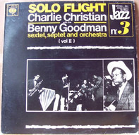 Charlie Christian With Benny Goodman Sextet , Benny Goodman Septet And Benny Goodman And His Orches - Solo Flight