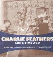 Charlie Feathers - Long Time Ago