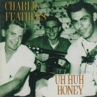 Charlie Feathers - Uh Huh Honey