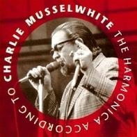 CHARLIE MUSSELWHITE - HARMONICA ACCORDING TO