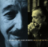 Charlie Musselwhite - Rough News