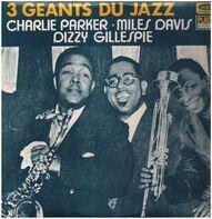 Charlie Parker - Miles Davis - Dizzy Gillespie - 3 Géants Du Jazz