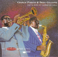 Charlie Parker & Dizzy Gillespie - Diz 'N Bird At Carnegie Hall