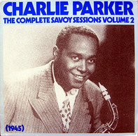 Charlie Parker - The Complete Savoy Sessions Volume 2 (1945)