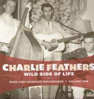 Charlie Feathers - Wild Side Of Life