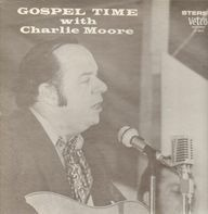 Charlie Moore - Gospel Time With Charlie Moore