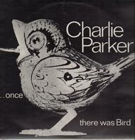 Charlie Parker - Once There Was Bird