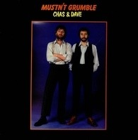 Chas And Dave - Mustn't Grumble