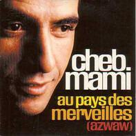 Cheb Mami - Au Pays Des Merveilles (Azwaw)