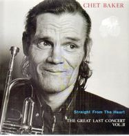 Chet Baker - Straight From The Heart - The Great Last Concert, Vol. II