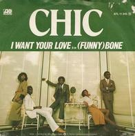 Chic - I Want Your Love / (Funny) Bone