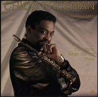 Chico Freeman - You'll Know When You Get