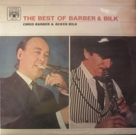 Chris Barber & Acker Bilk - The Best Of Barber & Bilk Volume One