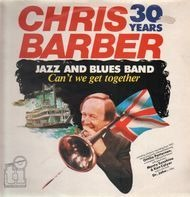 Chris Barber Jazz And Blues Band - Can't We Get Together