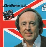 Chris Barber Jazz And Blues Band, The Chris Barber Jazz And Blues Band - Concert For The BBC