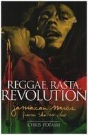 Chris Potash - Reggae, Rasta, Revolution: Jamaican Music from Ska to Dub