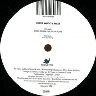 Chris Wood & Meat - Cock Robin (Mr. G's RA Dub) / Toni's Pipe