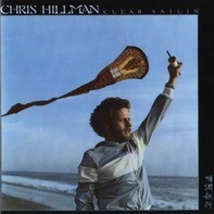 Chris Hillman - Clear Sailin'