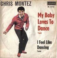 Chris Montez - I Feel Like Dancing / My Baby Loves To Dance