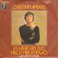 Christian Anders - Es Fährt Ein Zug Nach Nirgendwo