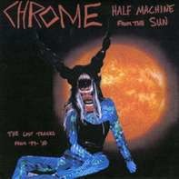 CHROME - HALF MACHINE FROM THE..