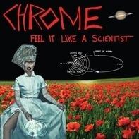 Chrome - Feel Like A Scientist