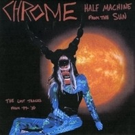 Chrome - Half Machine From The Sun: Lost Tracks '79-80