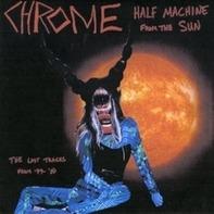 CHROME - HALF MACHINE FROM THE..