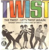 Chubby Checker (The King Of Twist) - Let's Twist Again / The Twist