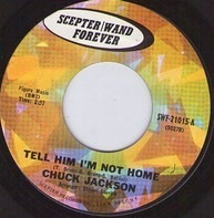 Chuck Jackson - Tell Him I'm Not Home / I've Got To Be Strong
