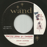 Chuck Jackson - Whatcha' Gonna' Say Tomorrow