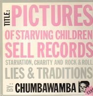 Chumbawamba - Pictures Of Starving Children Sell Records: Starvation, Charity And Rock & Roll - Lies & Traditions