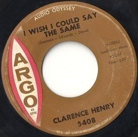 Clarence Henry - I Wish I Could Say The Same / A Little Too Much