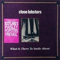 Close Lobsters - What Is There To Smile About