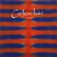 Cocteau Twins - Otherness