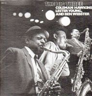 Coleman Hawkins, Lester Young and Ben Webster - The Big Three