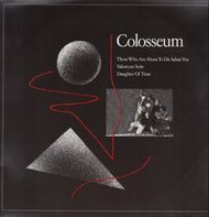 Colosseum - Those Who Are About To Die Salute You / Valentyne Suite / Daughter Of Time