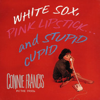 Connie Francis - White Sox, Pink Lipstick...And Stupid Cupid